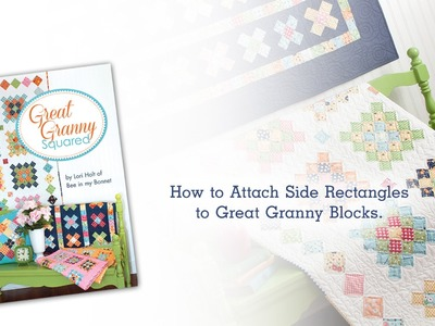 How to Attach Side Rectangles to Great Granny Blocks by Lori Holt