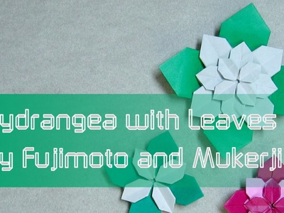 Mother's Day Origami Tutorial: Flower Hydrangea with Leaves (Shuzo Fujimoto and Meenakshi Mukerji)