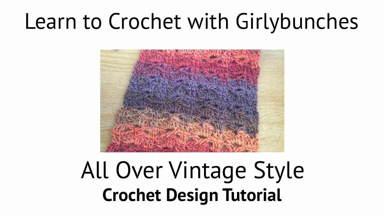 Learn to Crochet with Girlybunches -  All Over Vintage Style Crochet Design Tutorial