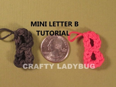Rainbow Loom MINI LETTER B CHARM How to Make Tutorial by Crafty Ladybug