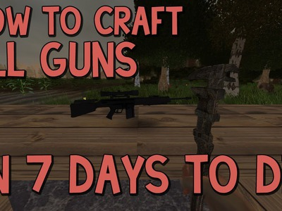 7 Days To Die Tutorial - How To Craft All Guns & Ammo