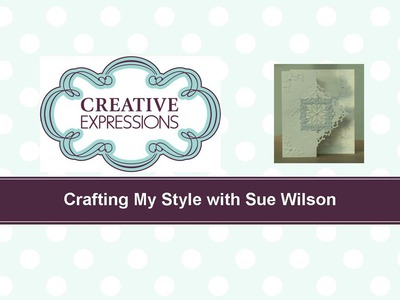 Craft Dies by Sue Wilson -- Tutorial Video -  Fancy Nesty Tutorial Card for Creative Expressions