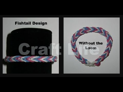 Craft Life ~ Fishtail Bracelet Design Without a Rainbow Loom Tutorial