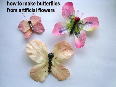 DIY BUTTERFLIES, Make Butterflies from artificial flowers.