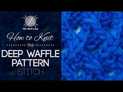 How to Knit the Deep Waffle Pattern Stitch