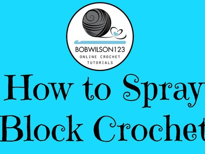 How to spray block crochet projects