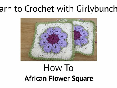 Learn to Crochet with Girlybunches - African Flower Square Tutorial