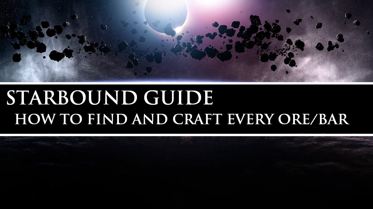 Starbound Guide (Unstable)   How to Find and Craft Every Ore.Bar