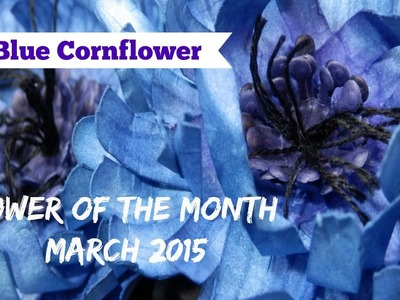 Flower of the Month DIY Paper Flowers-March 2015 Blue Cornflower | An Inkin' Stampede