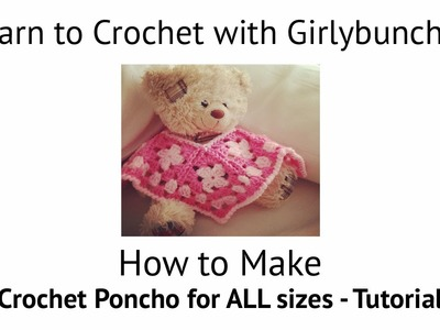 Learn to Crochet with Girlybunches - Crochet Poncho Tutorial - All Sizes