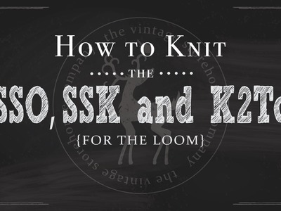 How To Knit Basic Decreases for the Loom {SSK, K2Tog & PSSO}