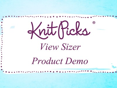 Knit Picks View Sizer Product Demo