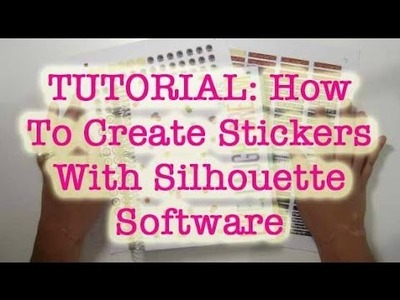 TUTORIAL: How To Create Stickers With Silhouette Software