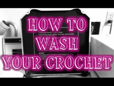 How to Wash Your Crochet: Amateur Style!