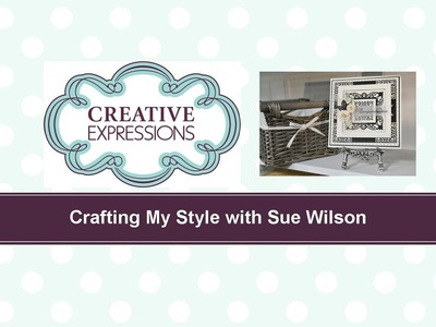 Crafting My Style with Sue Wilson – Recessed Aperture for Creative Expressions