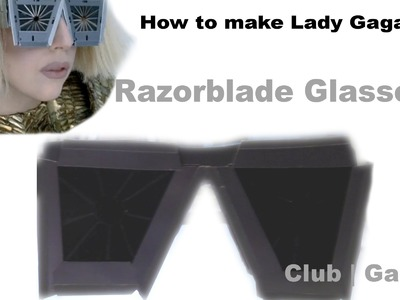How to make Lady Gaga Razor Blade Glasses - Haus of Gaga Sunglasses - DIY [RE-UPLOAD]