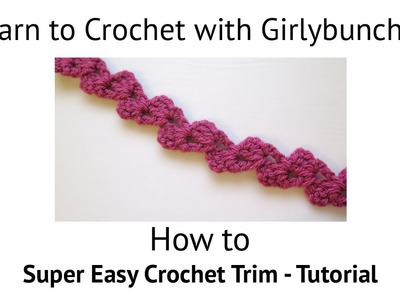 Learn to Crochet with Girlybunches - Super Easy Crochet Trim - Tutorial