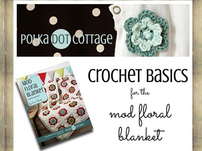 Crochet Basics for the Mod Floral Blanket: Polka Dot Cottage Video Blog Episode 4