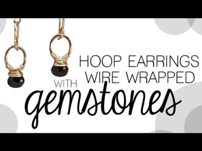 How to Make Small Hoop Earrings with Wire Wrapped Gemstone Beads
