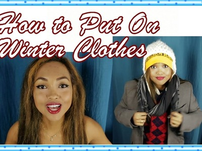 HOW TO PUT ON WINTER CLOTHES