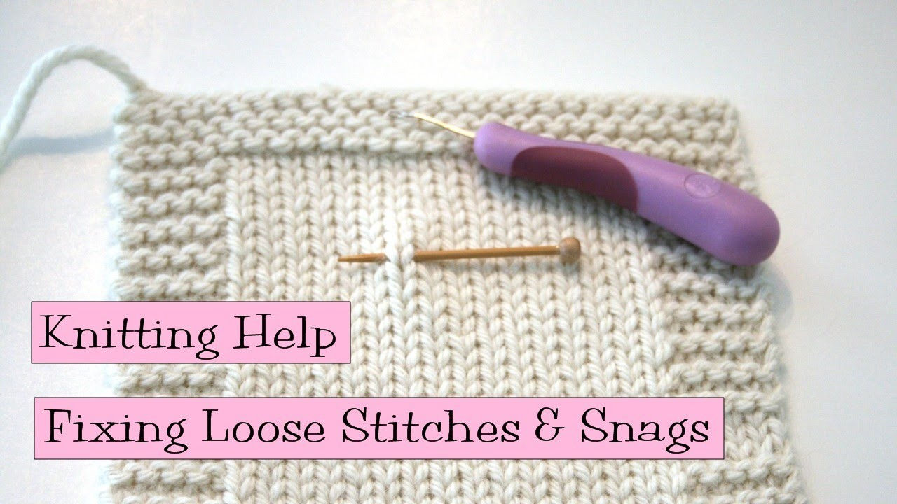 Knitting Help - Fixing Loose Stiches and Snags