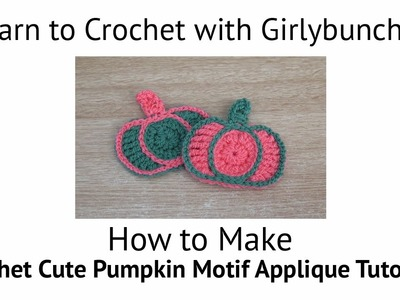 Learn to Crochet with Girlybunches - Cute Pumpkin Motif Appliqué - Tutorial