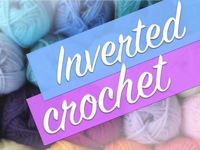 Crochet Tutorial: Inverted Crochet