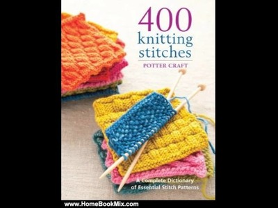 Home Book Summary: 400 Knitting Stitches: A Complete Dictionary of Essential Stitch Patterns by C.