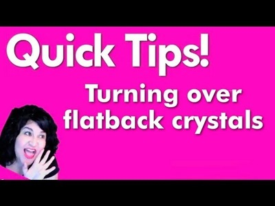 Quick tips: How to turn over your flatback crystals