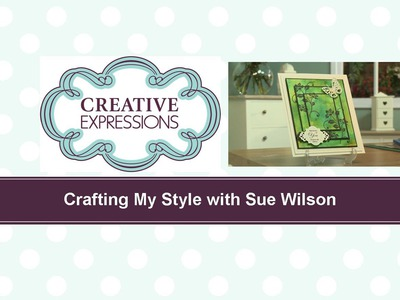Craft Dies by Sue Wilson -- Tutorial Video -  Three Panel Stamping for Creative Expressions