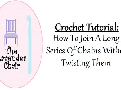 Crochet Tutorial: How To Join A Long Series Of Chains Without Twisting Them