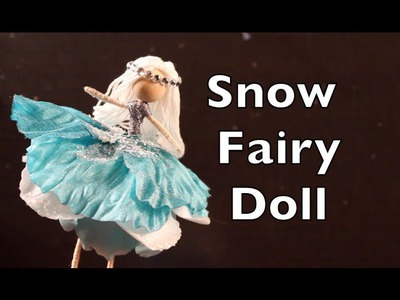 DIY Tutorial On How To Make A Doll With A Snow Fairy Dress
