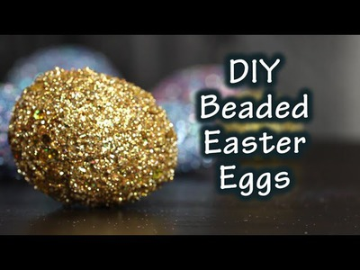 DIY Tutorial On How To Make Easter Eggs With Beads and Glitter