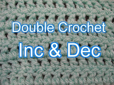 Double Crochet increase and Decrease - Slow Motion