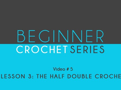 How To Crochet: Beginner Crochet Series Lesson 3: The Half Double Crochet