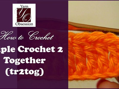 How to Crochet: Triple Crochet 2 Together (tr2tog)