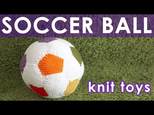 How to Knit a SOCCER BALL Summer Knit Series