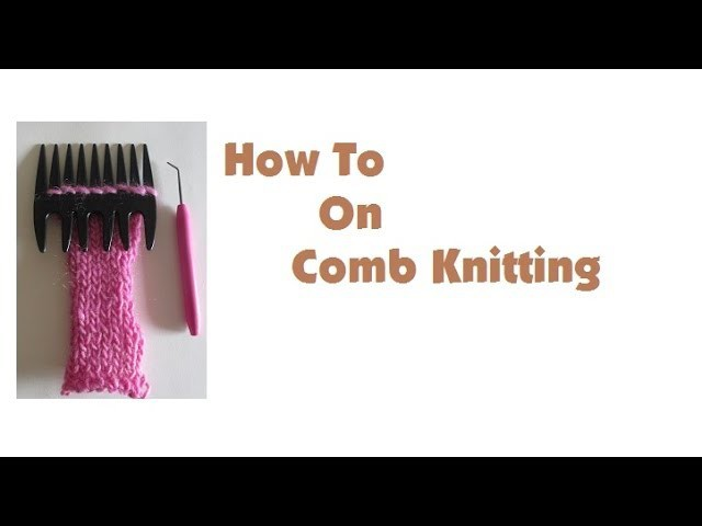 How To Knit On A Comb