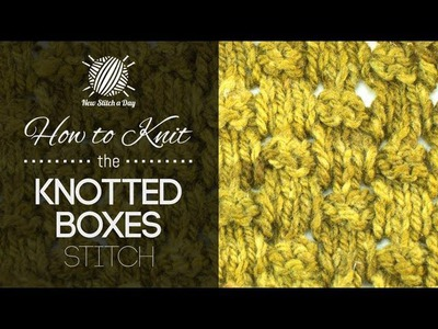 How to Knit the Knotted Boxes Stitch