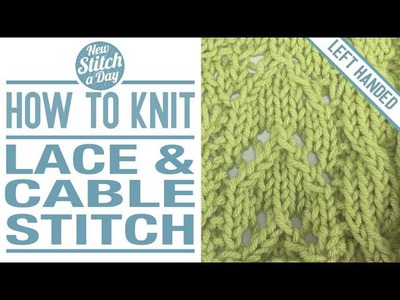 How to Knit the Lace and Cable Stitch (English Style, Left Handed)