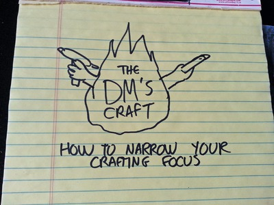 How to narrow your crafting focus for D&D games (The DM's Craft, Gamethunk #10)