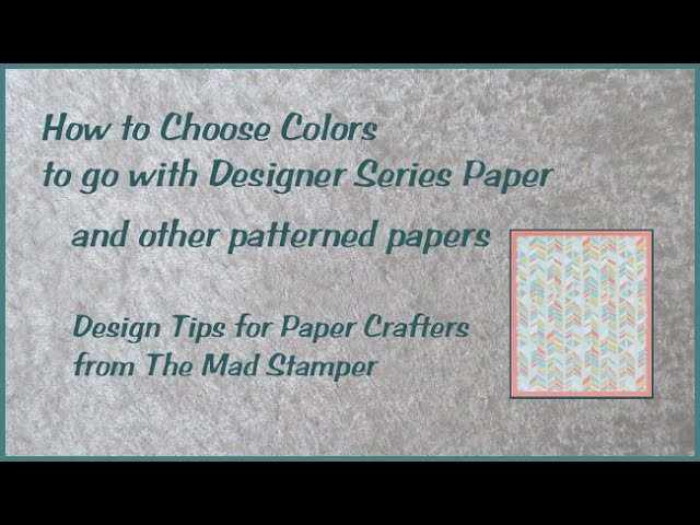How to Choose Colors to go with Designer Series Paper