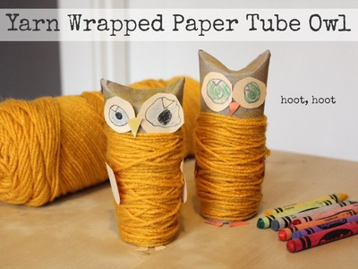 How to Make a Yarn Wrapped Paper Tube Owl