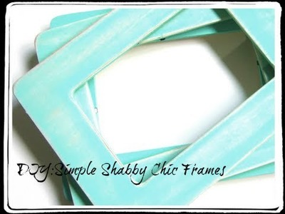 DIY:Simple Shabby Chic Frames