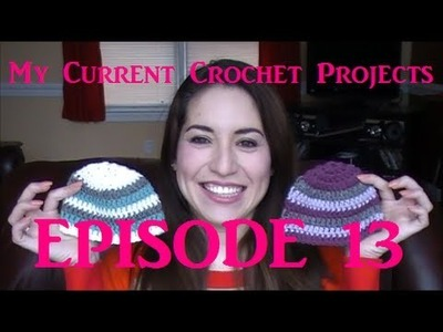 My Current Crochet Projects - Episode 13