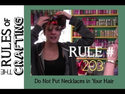 The Rules of Crafting - #203 - Do not put necklaces in your hair