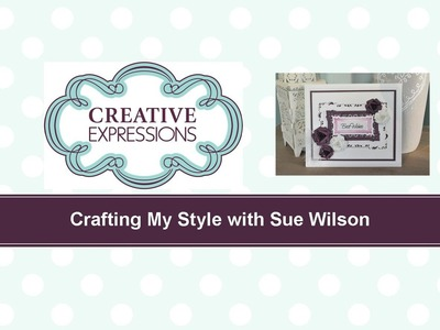Craft Dies by Sue Wilson -- Tutorial Video; Days of Wine & Roses Card for Creative Expressions