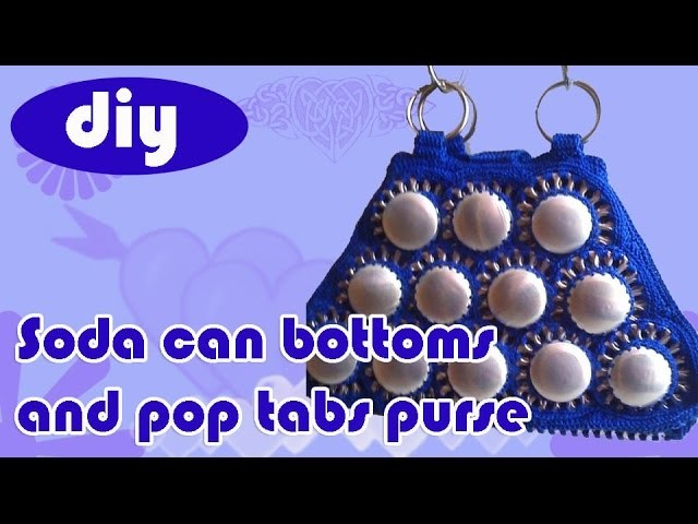 DIY: Recycle Project: Crochet a handbag with soda can bottoms and pop tabs Part 1