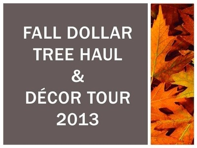 Fall Dollar Tree Haul & Decor Tour 2013