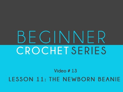 How to Croche Left Hand: Beginner Crochet Series Lesson 11 The Newborn Beanie